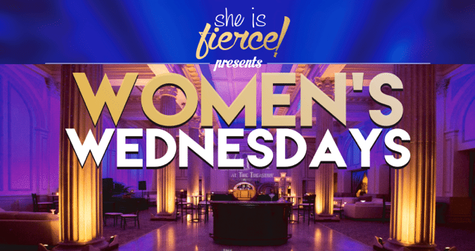 She is Fierce Women's Wednesdays